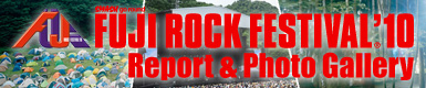 FUJI ROCK FESTIVAL '10 Report & Photo Gallery